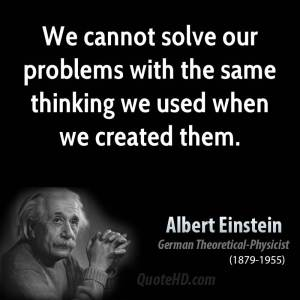 albert-einstein-physicist-we-cannot-solve-our-problems-with-the-same-thinking-we